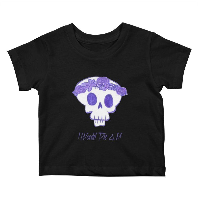 I Would Die 4 U Kids Baby T-Shirt by acestraw's Artist Shop