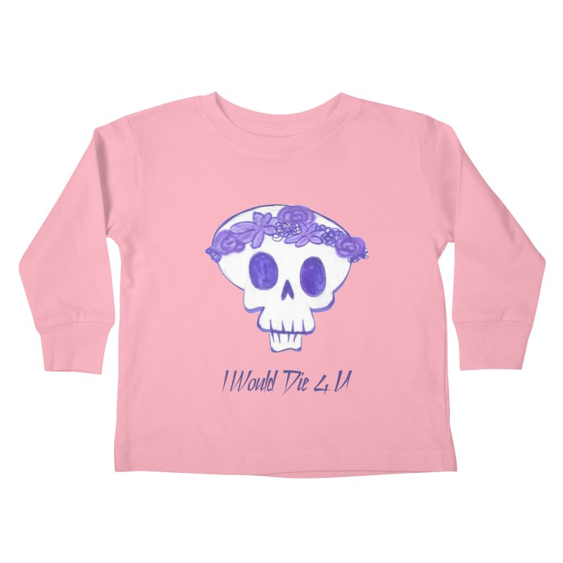 I Would Die 4 U Kids Toddler Longsleeve T-Shirt by acestraw's Artist Shop