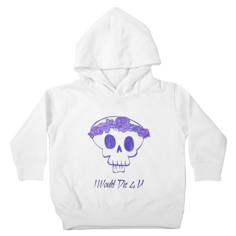 I Would Die 4 U Kids Toddler Pullover Hoody by acestraw's Artist Shop