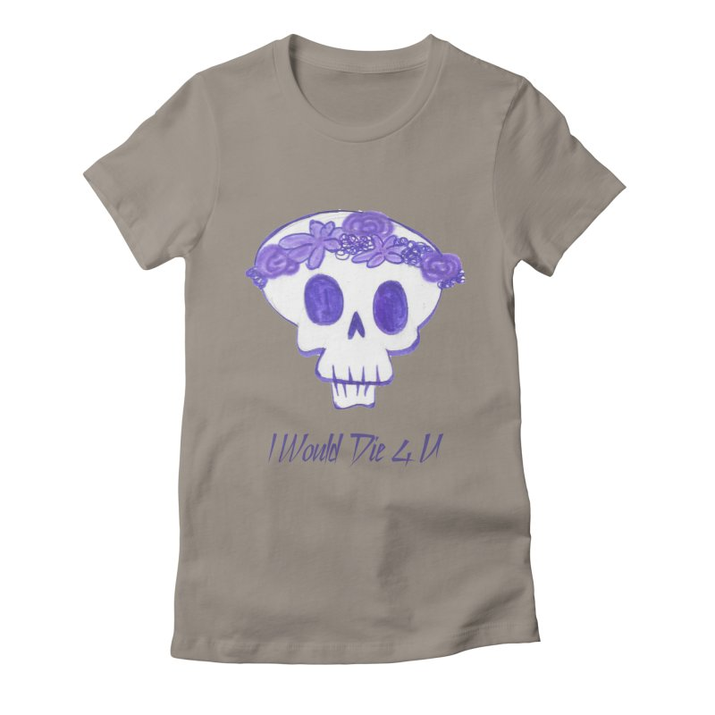 I Would Die 4 U Women's Fitted T-Shirt by acestraw's Artist Shop