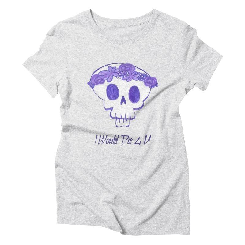I Would Die 4 U Women's Triblend T-Shirt by acestraw's Artist Shop