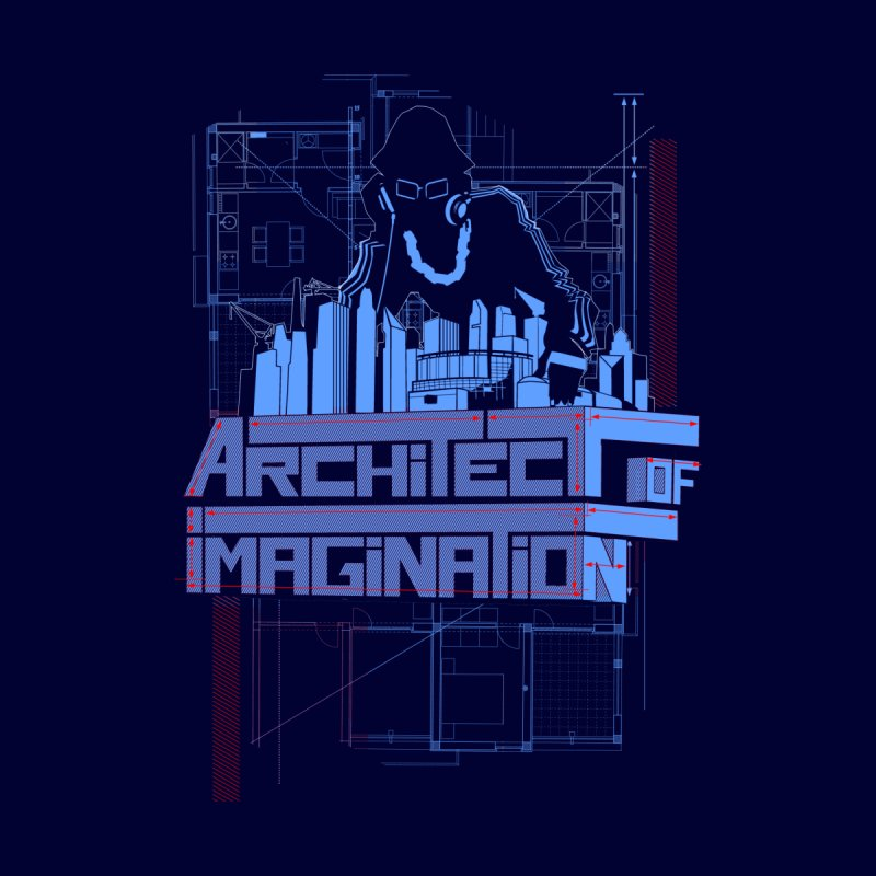 Architect of Imagination by The Wurx Shop
