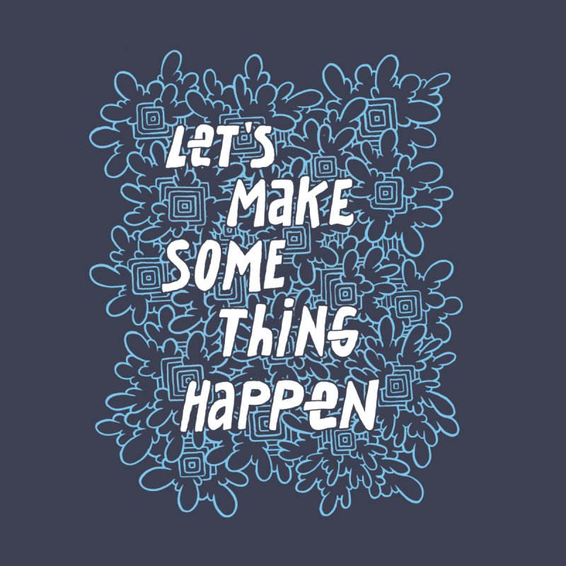 Lets Make Some Thing Happen by Active Ink