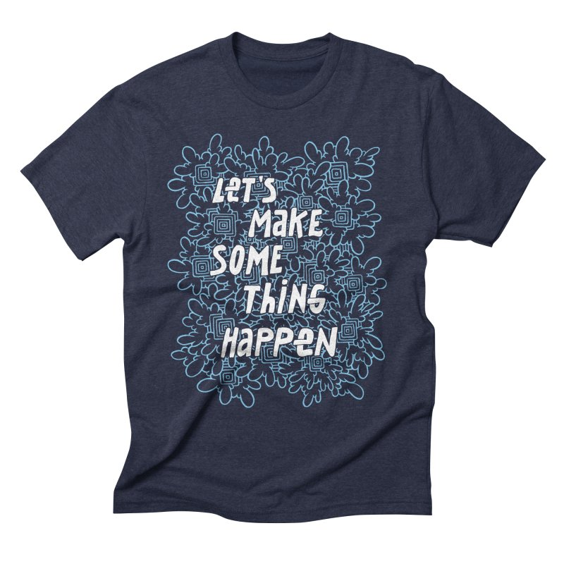 Lets Make Some Thing Happen in Men's Triblend T-shirt Navy by Active Ink