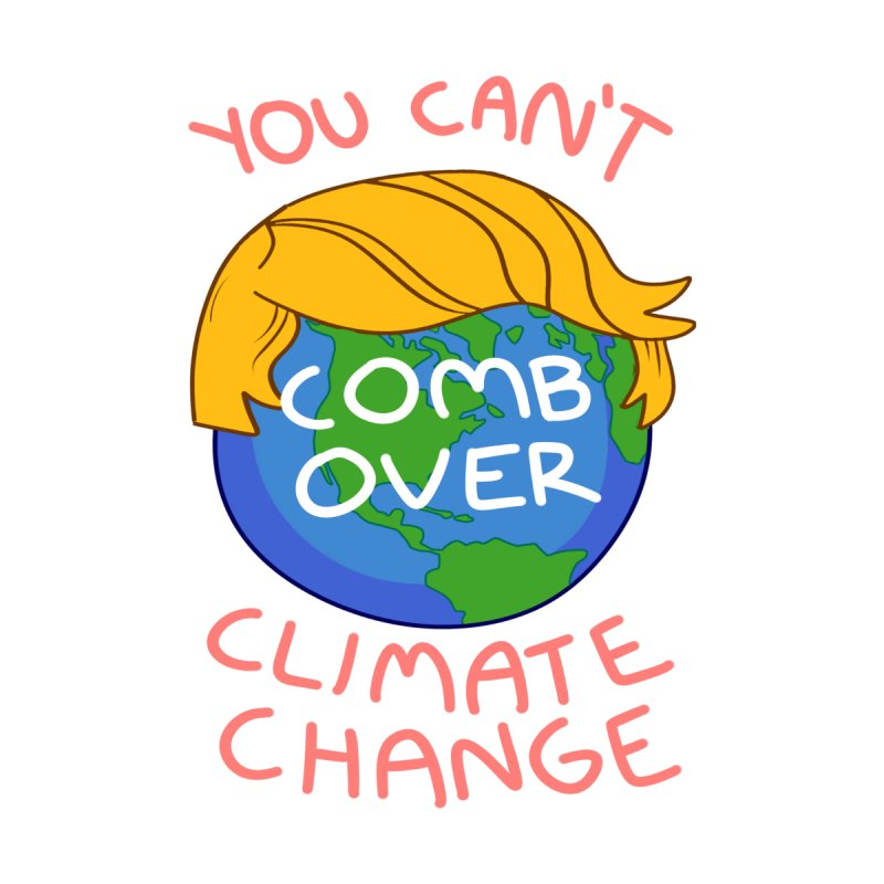 You Can't Comb Over Climate Change Men's T-Shirt by Activist Apparels