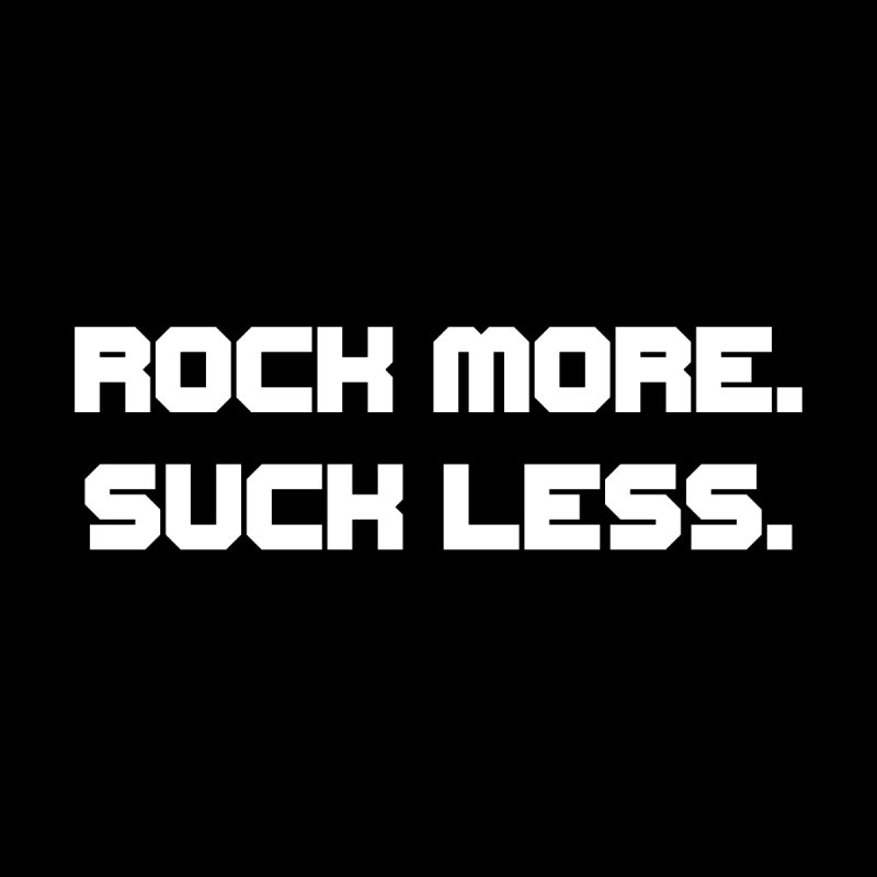 Rock More. Suck Less - White Men's T-Shirt by adamj's Artist Shop