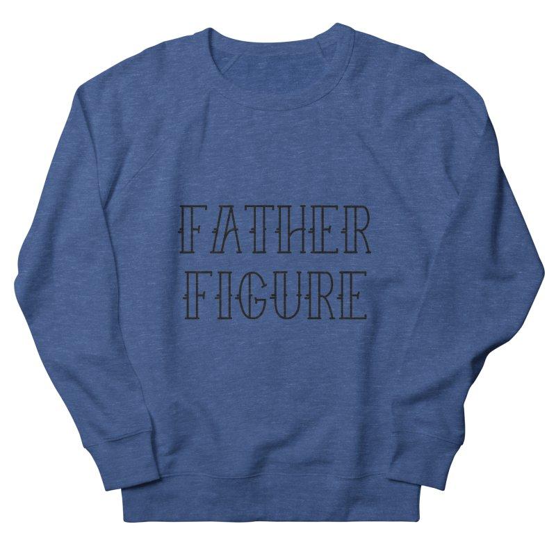 Father Figure Black Men's French Terry Sweatshirt by adamj's Artist Shop