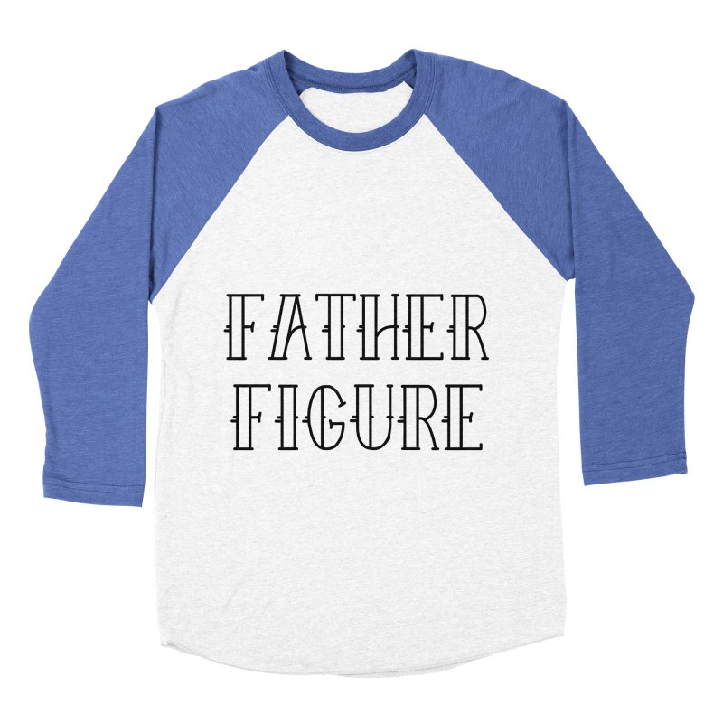 Father Figure Black Men's Baseball Triblend Longsleeve T-Shirt by adamj's Artist Shop