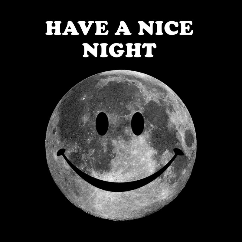HAVE A NICE NIGHT None  by adamrajcevich's Artist Shop