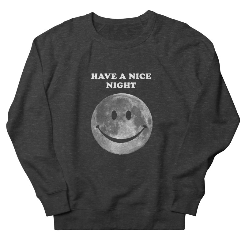 HAVE A NICE NIGHT Women's French Terry Sweatshirt by adamrajcevich's Artist Shop