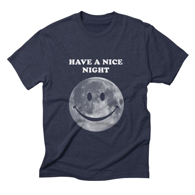 HAVE A NICE NIGHT Men's Triblend T-shirt by adamrajcevich's Artist Shop