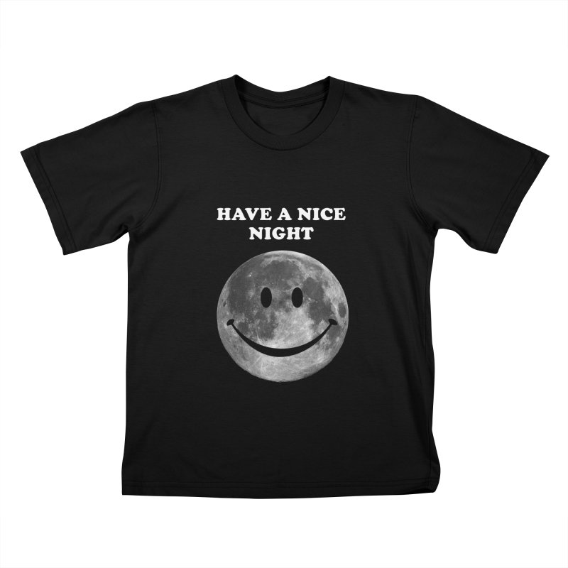HAVE A NICE NIGHT Kids T-Shirt by adamrajcevich's Artist Shop