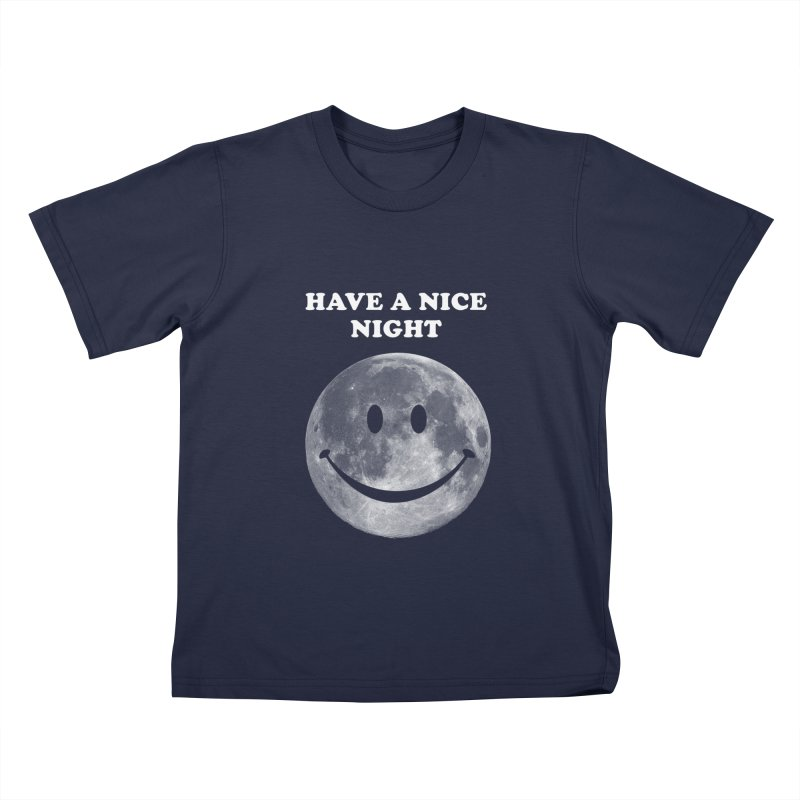 HAVE A NICE NIGHT Kids T-shirt by adamrajcevich's Artist Shop