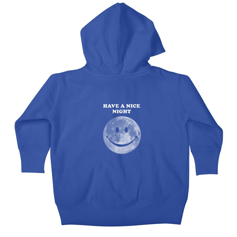 HAVE A NICE NIGHT Kids Baby Zip-Up Hoody by adamrajcevich's Artist Shop