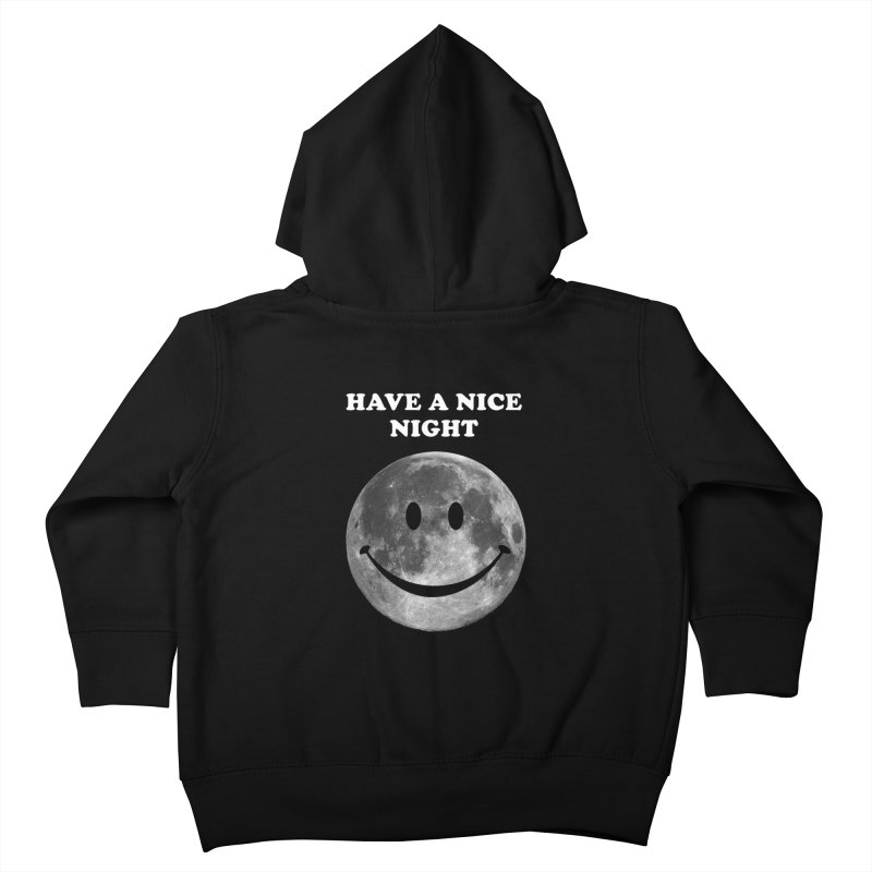 HAVE A NICE NIGHT Kids Toddler Zip-Up Hoody by adamrajcevich's Artist Shop