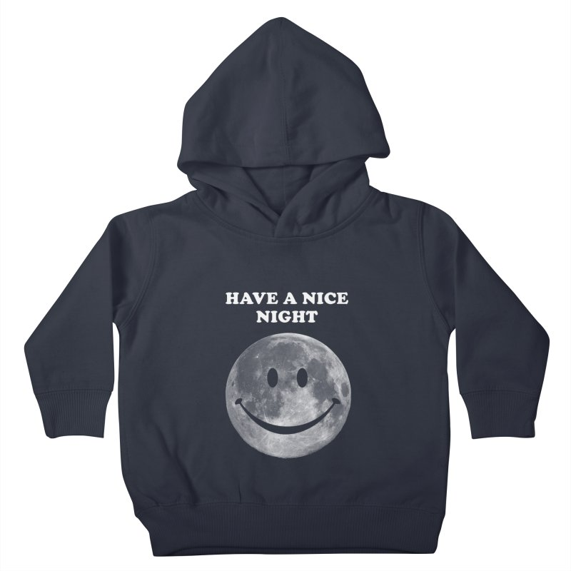 HAVE A NICE NIGHT Kids Toddler Pullover Hoody by adamrajcevich's Artist Shop