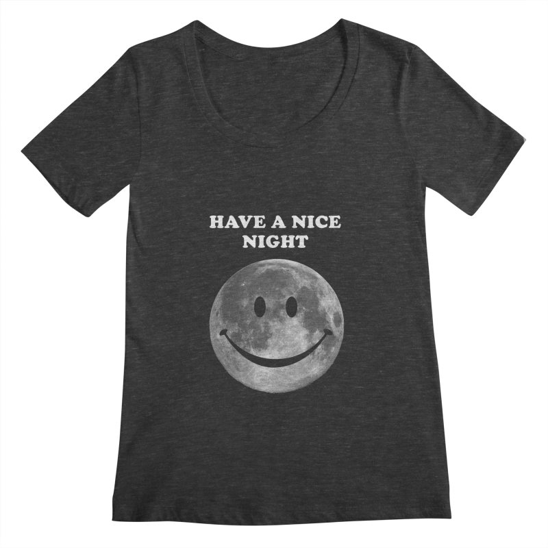 HAVE A NICE NIGHT Women's Scoopneck by adamrajcevich's Artist Shop