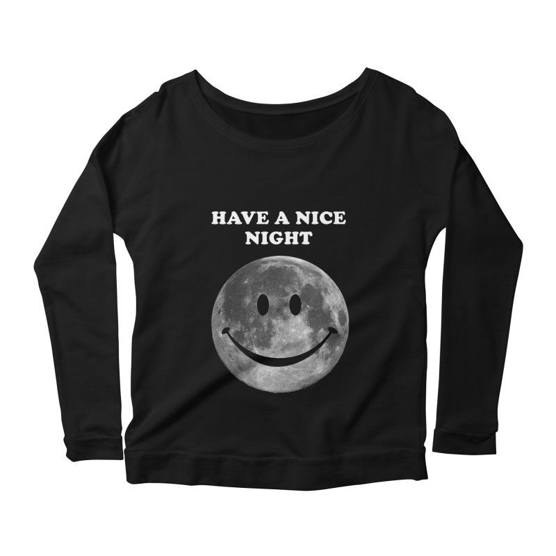 HAVE A NICE NIGHT Women's Scoop Neck Longsleeve T-Shirt by adamrajcevich's Artist Shop