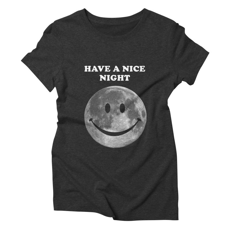 HAVE A NICE NIGHT Women's Triblend T-Shirt by adamrajcevich's Artist Shop