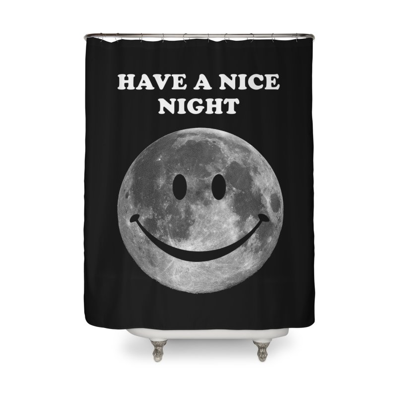 HAVE A NICE NIGHT Home Shower Curtain by adamrajcevich's Artist Shop