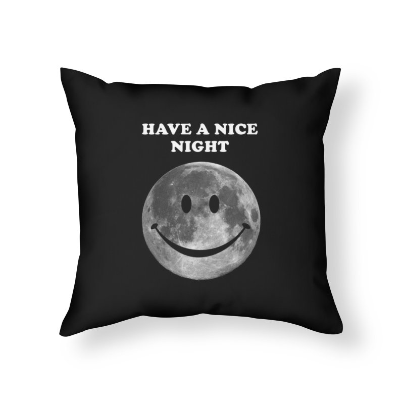 HAVE A NICE NIGHT Home Throw Pillow by adamrajcevich's Artist Shop