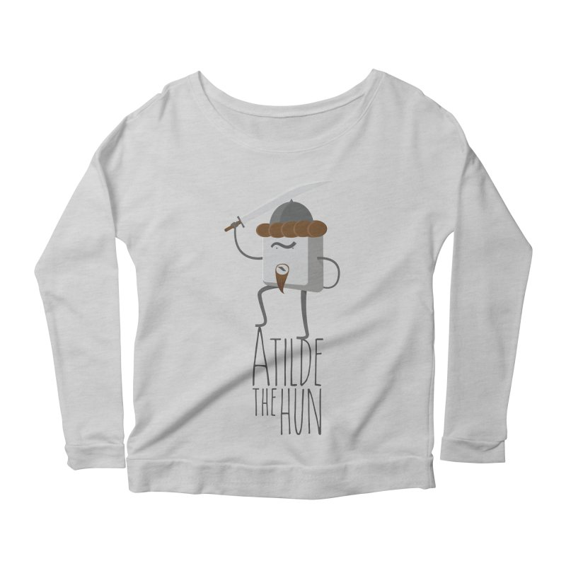 Atilde the Hun Women's Longsleeve Scoopneck  by adamrosson's Artist Shop