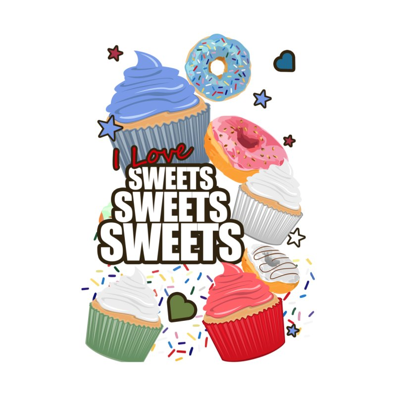 I love Sweets Sweets Sweets by adamzworld's Artist Shop