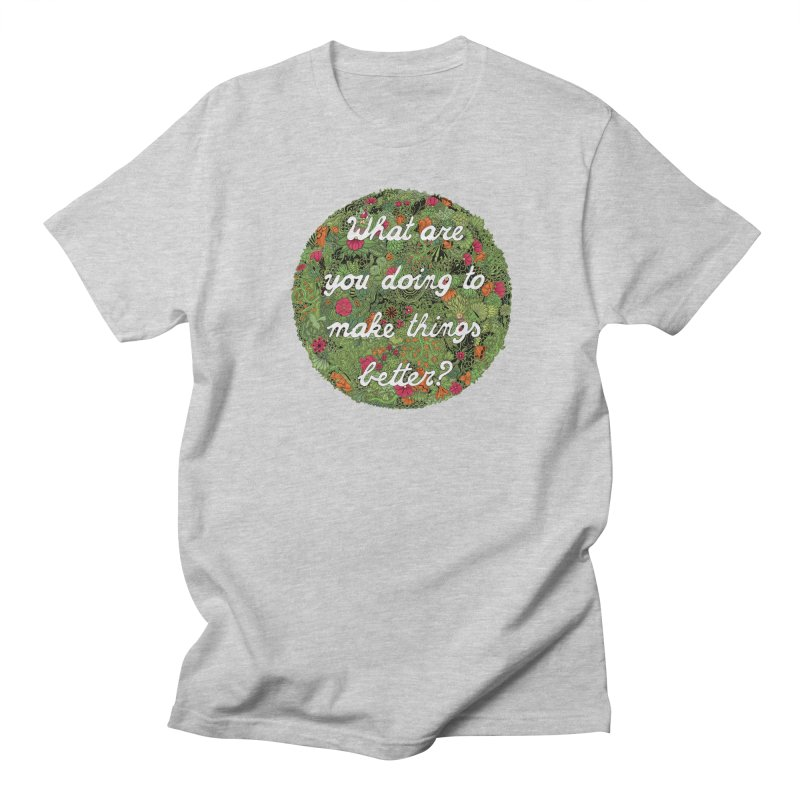 What are you doing to make thing better? Men's T-shirt by Ad Eggermont's Artist Shop