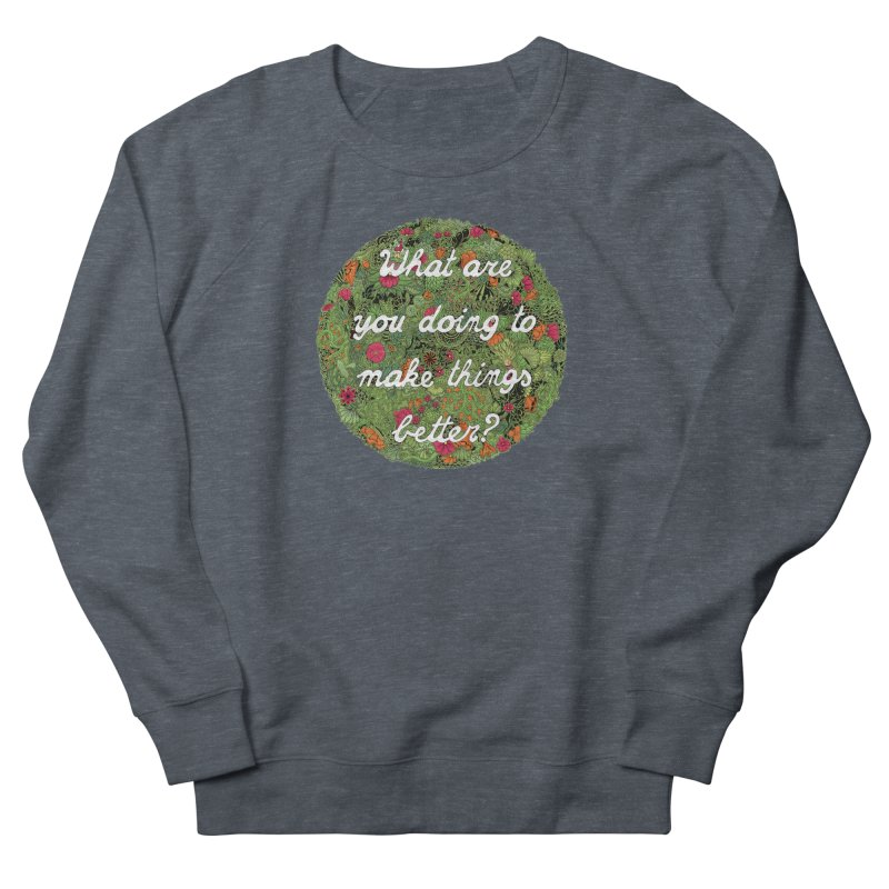 What are you doing to make thing better? Women's Sweatshirt by Ad Eggermont's Artist Shop