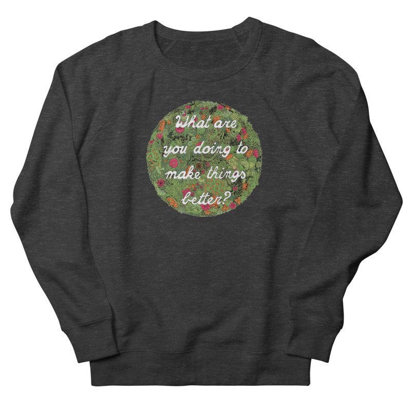 What are you doing to make thing better? Men's French Terry Sweatshirt by Ad Eggermont's Artist Shop