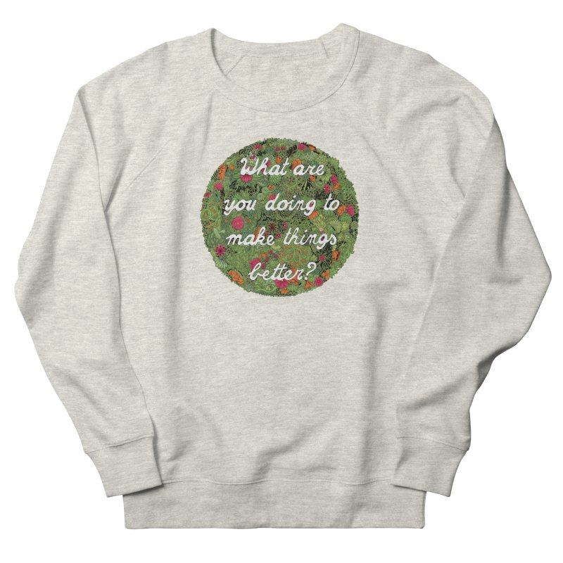 What are you doing to make thing better? Men's Sweatshirt by Ad Eggermont's Artist Shop