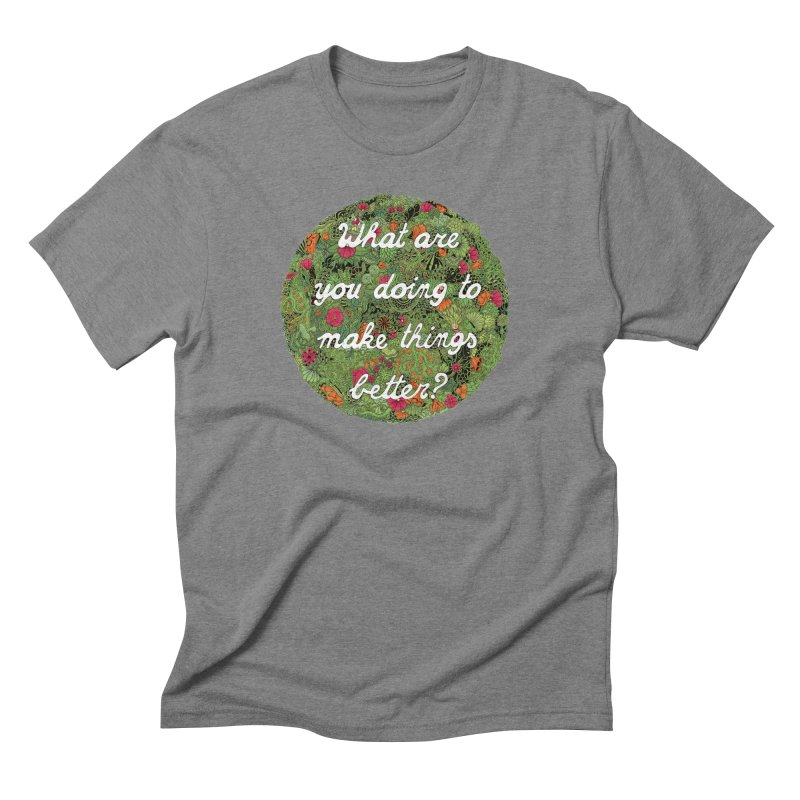 What are you doing to make thing better? Men's Triblend T-Shirt by Ad Eggermont's Artist Shop