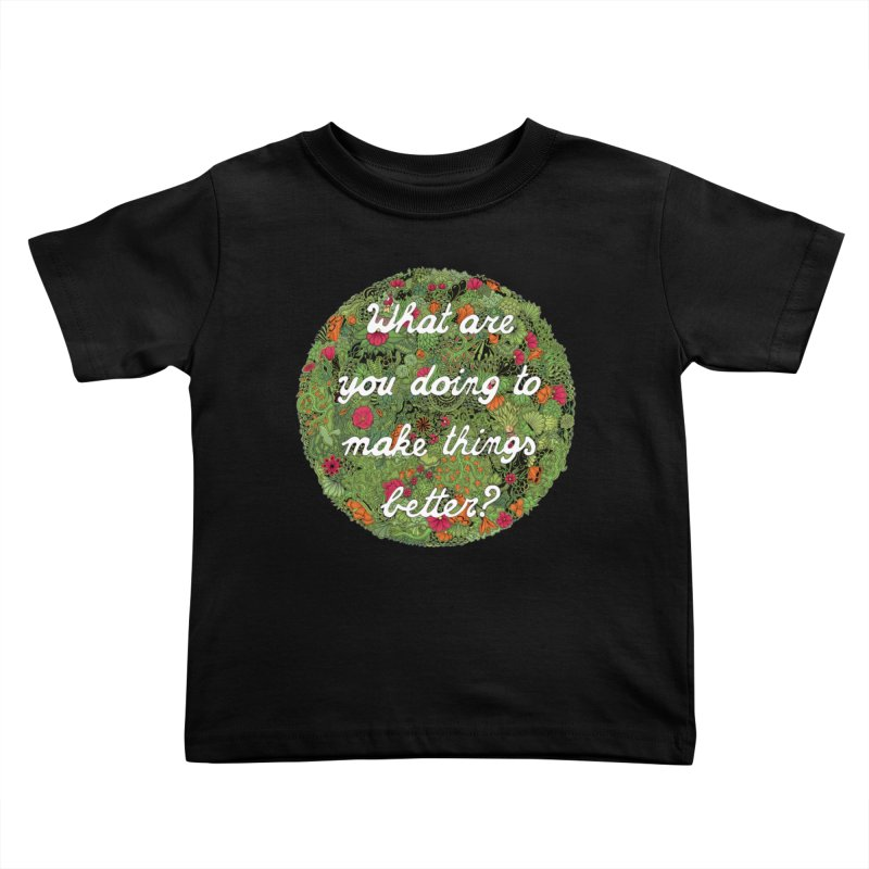 What are you doing to make thing better? Kids Toddler T-Shirt by Ad Eggermont's Artist Shop