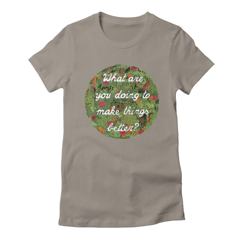What are you doing to make thing better? Women's Fitted T-Shirt by Ad Eggermont's Artist Shop