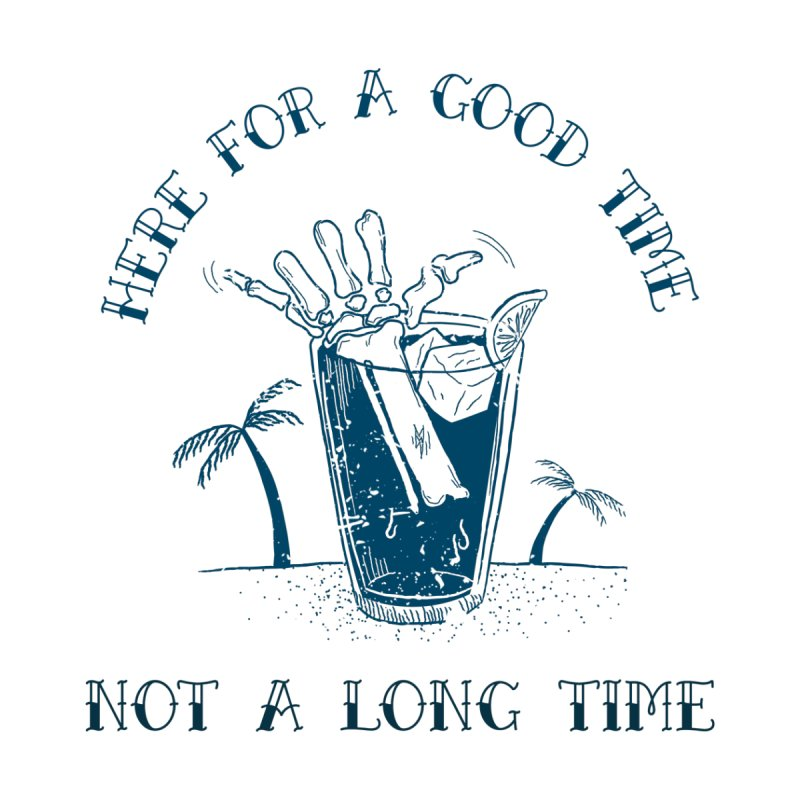 here for a good time not a long time Men's T-Shirt by adeliaperry's Artist Shop