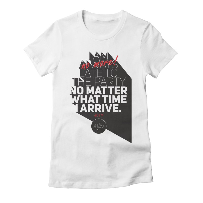 Allways (no more) Late Women's Fitted T-Shirt by AERW
