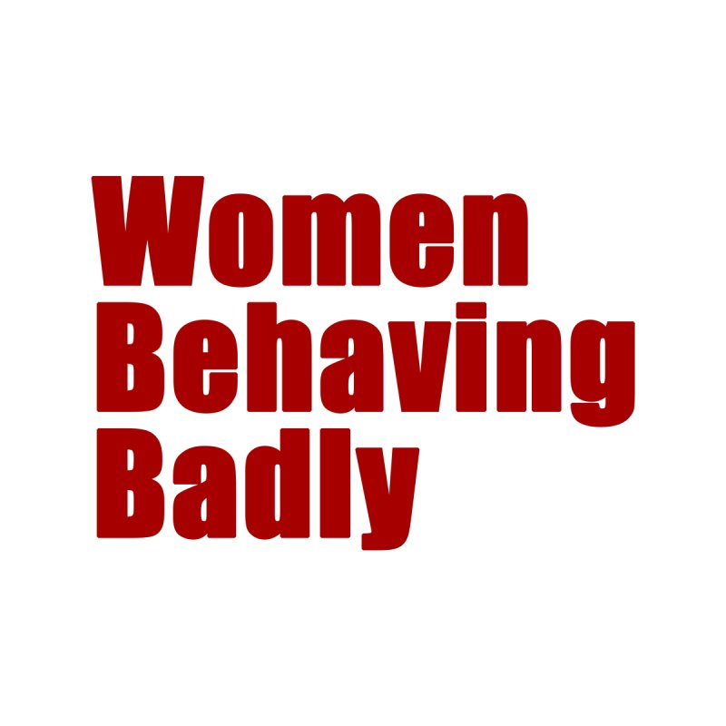 Women Behaving Badly Women's T-Shirt by Afro Triangle's