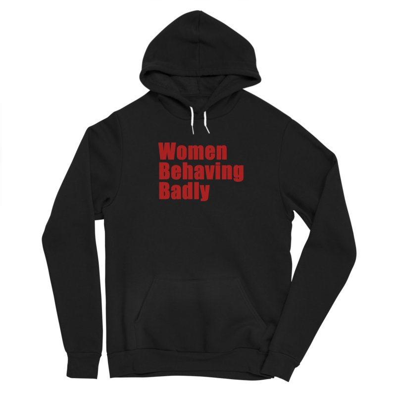 Women Behaving Badly Men's Sponge Fleece Pullover Hoody by Afro Triangle's