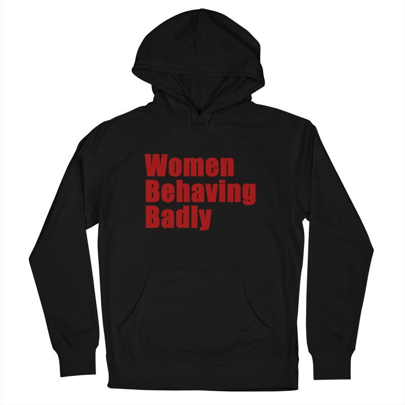 Women Behaving Badly Women's French Terry Pullover Hoody by Afro Triangle's