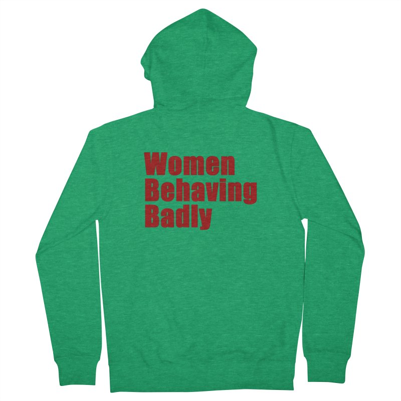 Women Behaving Badly Women's Zip-Up Hoody by Afro Triangle's