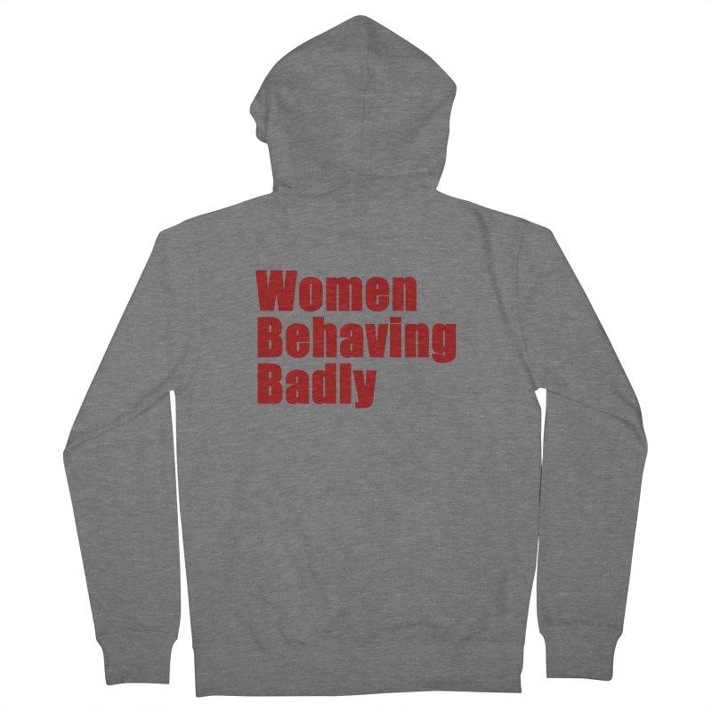 Women Behaving Badly Women's Zip-Up Hoody by Afro Triangle's