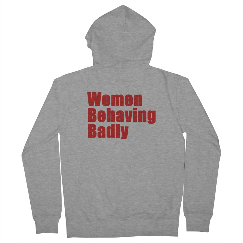 Women Behaving Badly Women's French Terry Zip-Up Hoody by Afro Triangle's