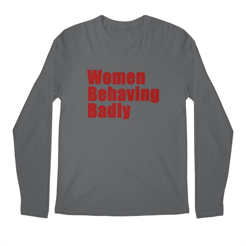 Women Behaving Badly Men's Longsleeve T-Shirt by Afro Triangle's