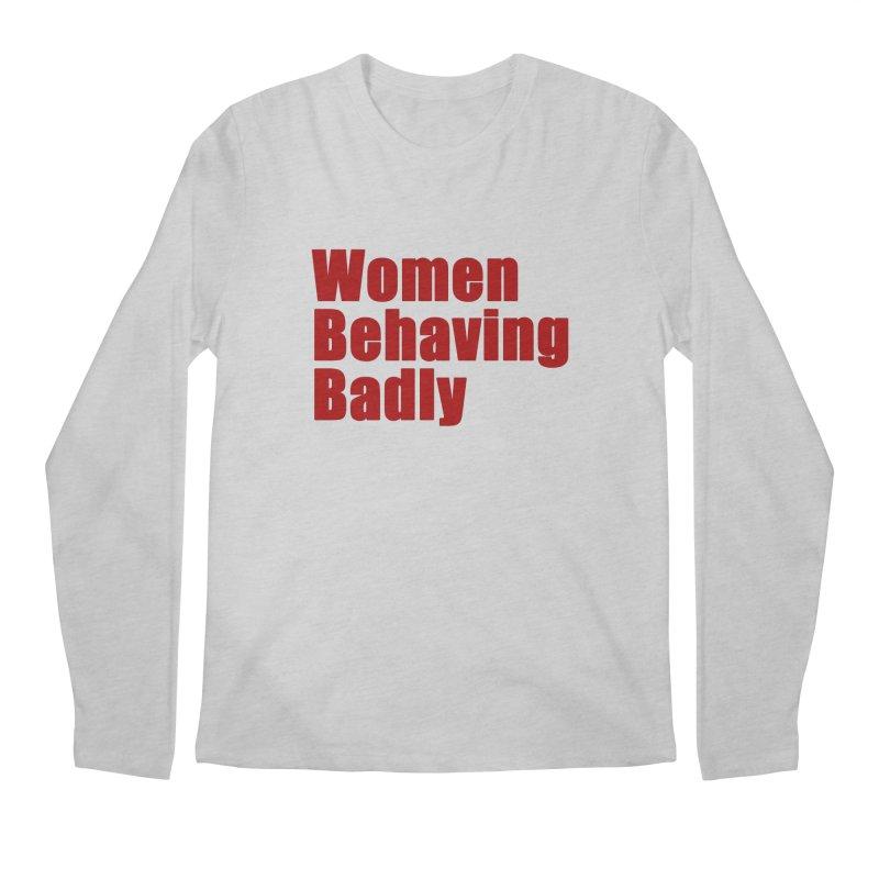 Women Behaving Badly Men's Regular Longsleeve T-Shirt by Afro Triangle's