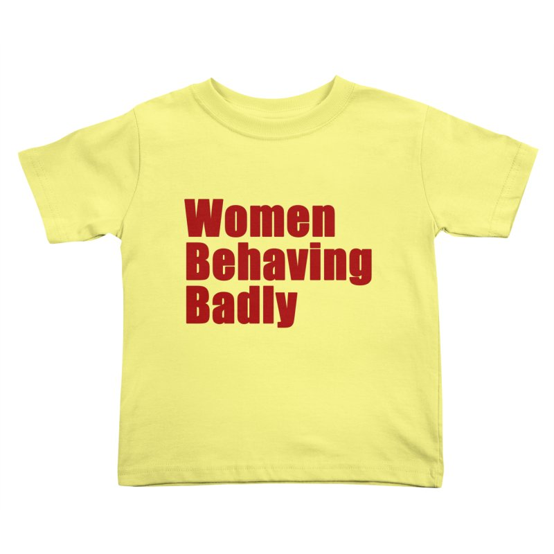 Women Behaving Badly Kids Toddler T-Shirt by Afro Triangle's