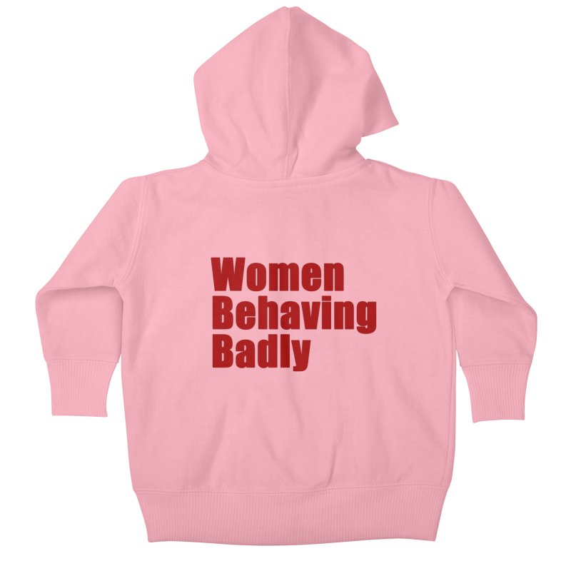 Women Behaving Badly Kids Baby Zip-Up Hoody by Afro Triangle's
