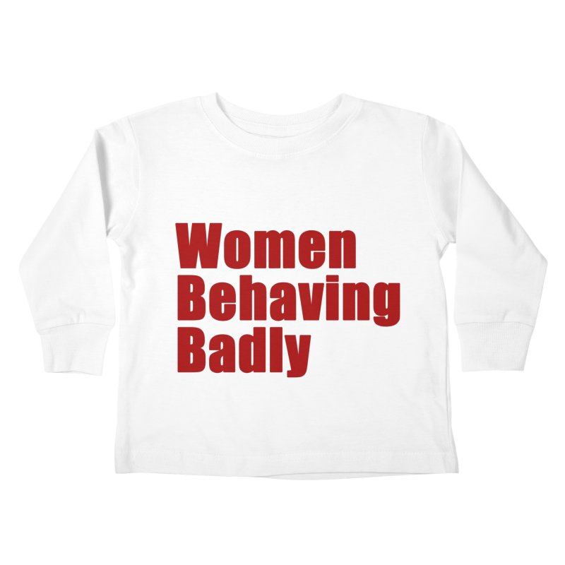 Women Behaving Badly Kids Toddler Longsleeve T-Shirt by Afro Triangle's