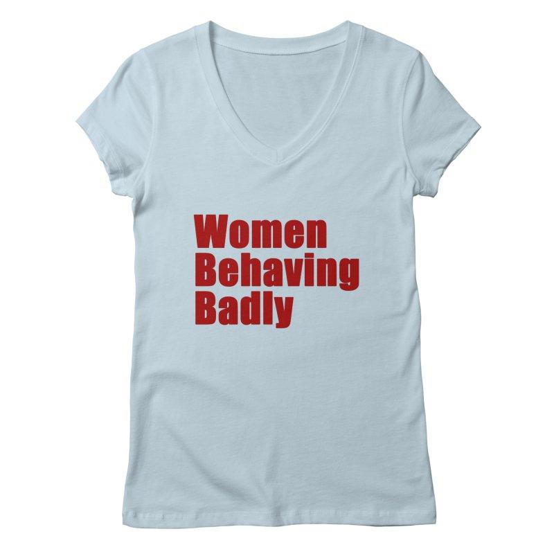 Women Behaving Badly in Women's Regular V-Neck Baby Blue by Afro Triangle's