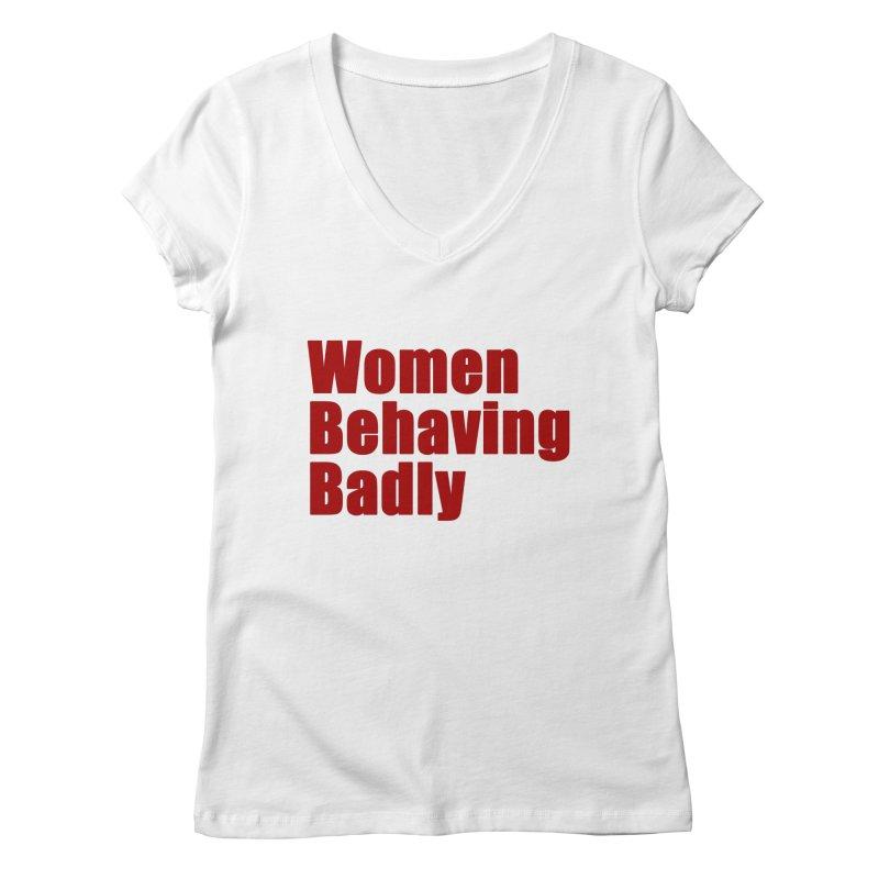 Women Behaving Badly Women's Regular V-Neck by Afro Triangle's