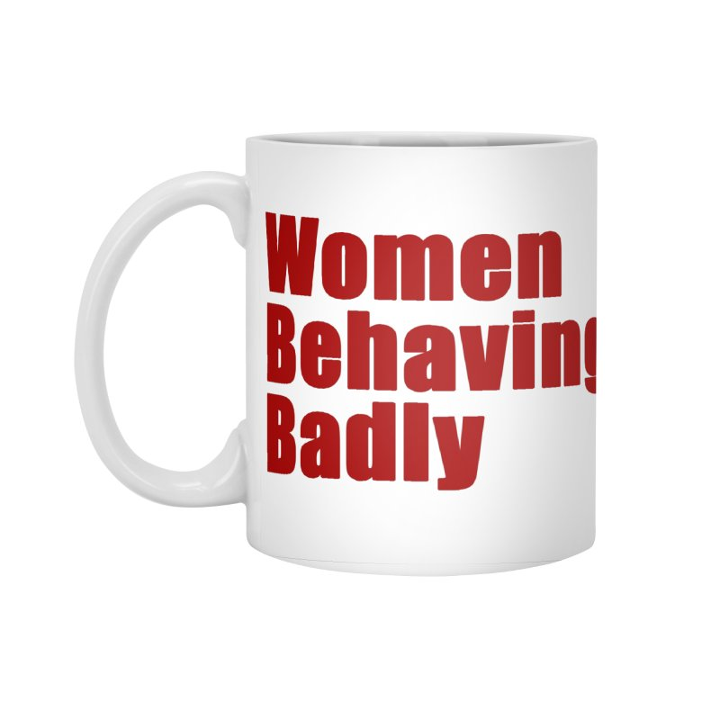 Women Behaving Badly Accessories Standard Mug by Afro Triangle's